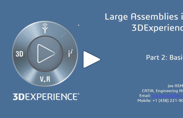 Large Assemblies in the 3DEXPERIENCE Platform Video Series – Part 2: Basics & Best Practices