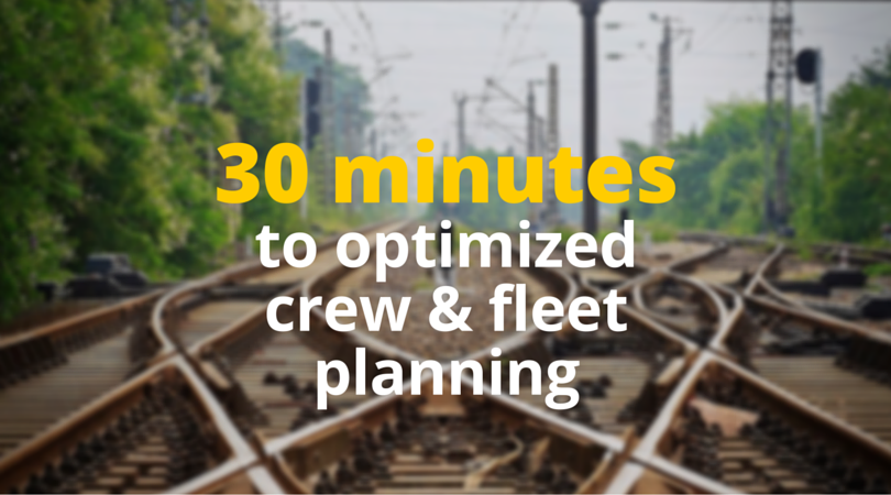 Get on track: 30 minutes to optimized crew & fleet planning