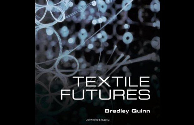 The Book Of The Week Textile Futures Fashion Design And Technology By Bradley Quinn Fashionlab